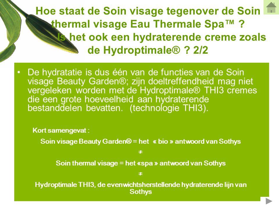 Hoe staat de Soin visage tegenover de Soin thermal visage Eau Thermale Spa™ Is het ook een hydraterende creme zoals de Hydroptimale® 2/2
