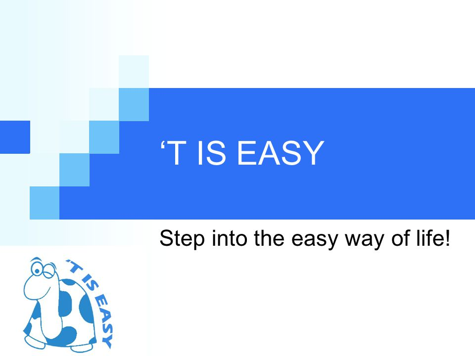 Step into the easy way of life!