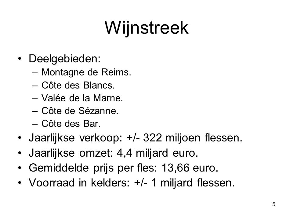 Wijnstreek Deelgebieden: Jaarlijkse verkoop: +/- 322 miljoen flessen.