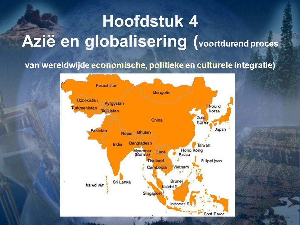 Hoofdstuk 4 Azië en globalisering (voortdurend proces van wereldwijde economische, politieke en culturele integratie)