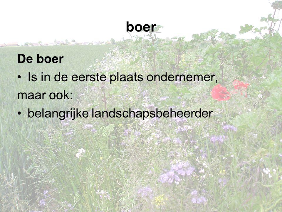 boer De boer Is in de eerste plaats ondernemer, maar ook: