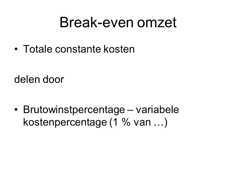 Break-even omzet Totale constante kosten delen door