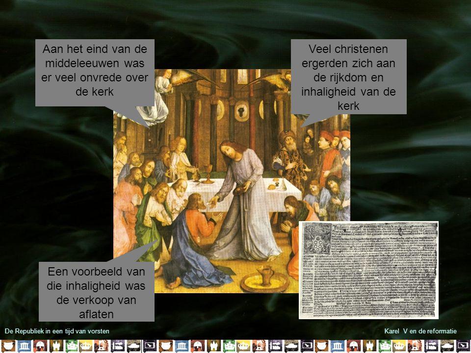 Aan het eind van de middeleeuwen was er veel onvrede over de kerk