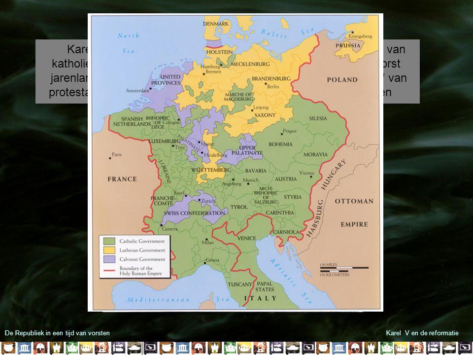 Karel V voerde met katholieke Duitse vorsten jarenlang oorlog tegen de protestante Duitse vorsten