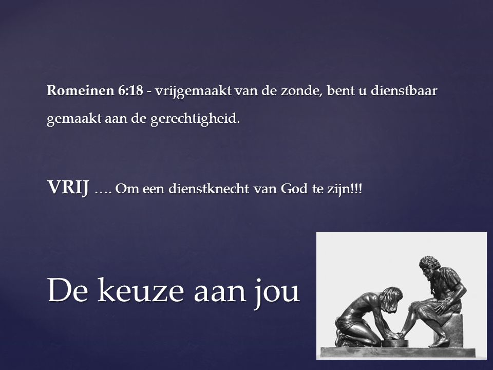 De keuze aan jou VRIJ …. Om een dienstknecht van God te zijn!!!