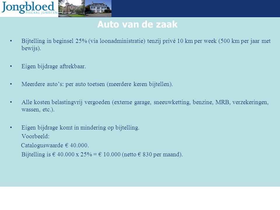Auto van de zaak Bijtelling in beginsel 25% (via loonadministratie) tenzij privé 10 km per week (500 km per jaar met bewijs).