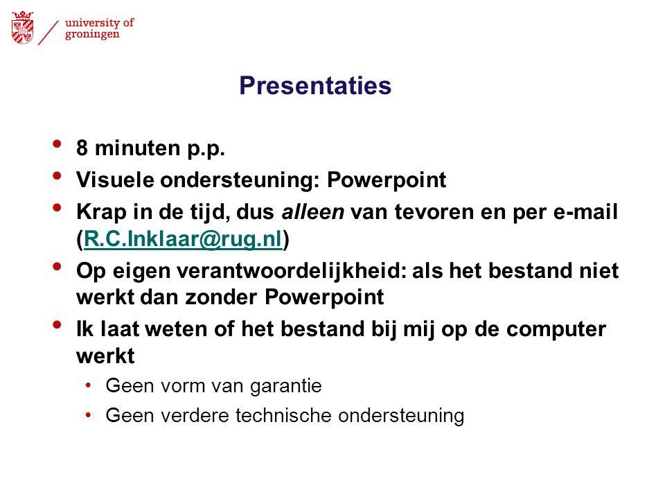 Presentaties 8 minuten p.p. Visuele ondersteuning: Powerpoint