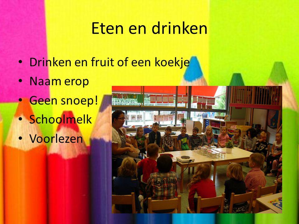 Eten en drinken Drinken en fruit of een koekje Naam erop Geen snoep!