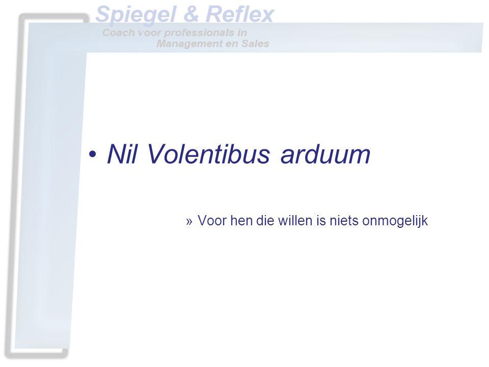 Nil Volentibus arduum Voor hen die willen is niets onmogelijk