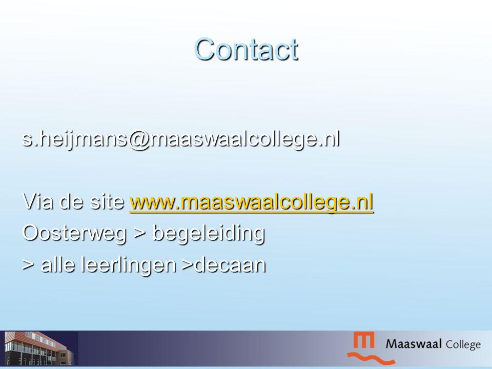 Contact s.heijmans@maaswaalcollege.nl Via de site www.maaswaalcollege.nl Oosterweg > begeleiding > alle leerlingen >decaan
