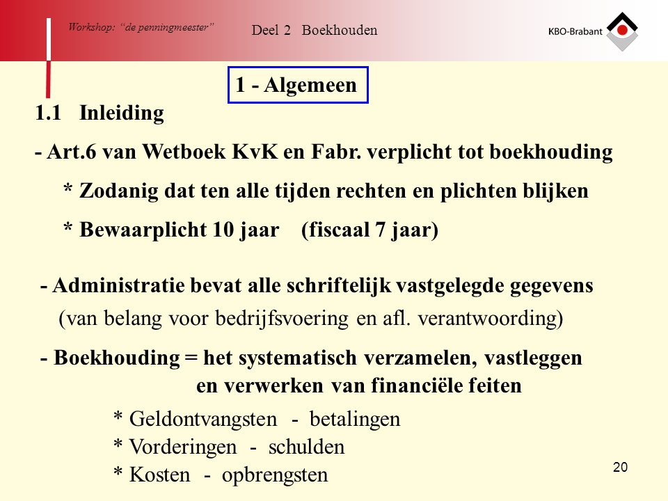 - Art.6 van Wetboek KvK en Fabr. verplicht tot boekhouding
