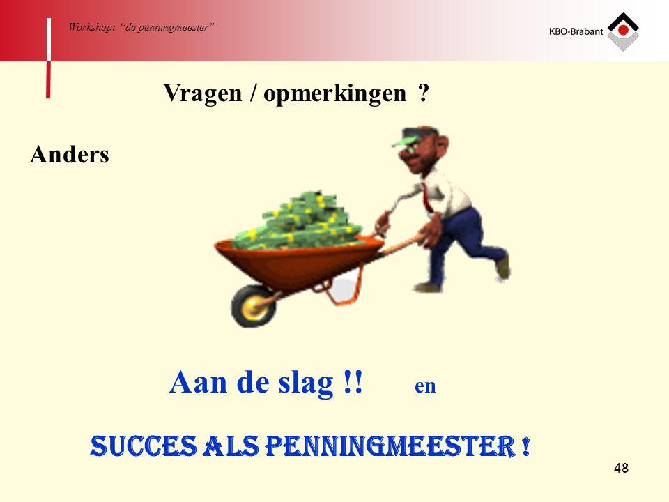 Aan de slag !! en Succes als penningmeester ! Vragen / opmerkingen