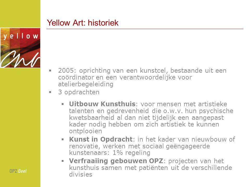 Yellow Art: historiek 2005: oprichting van een kunstcel, bestaande uit een coördinator en een verantwoordelijke voor atelierbegeleiding.