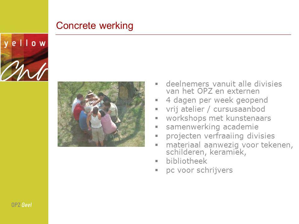 Concrete werking deelnemers vanuit alle divisies van het OPZ en externen. 4 dagen per week geopend.