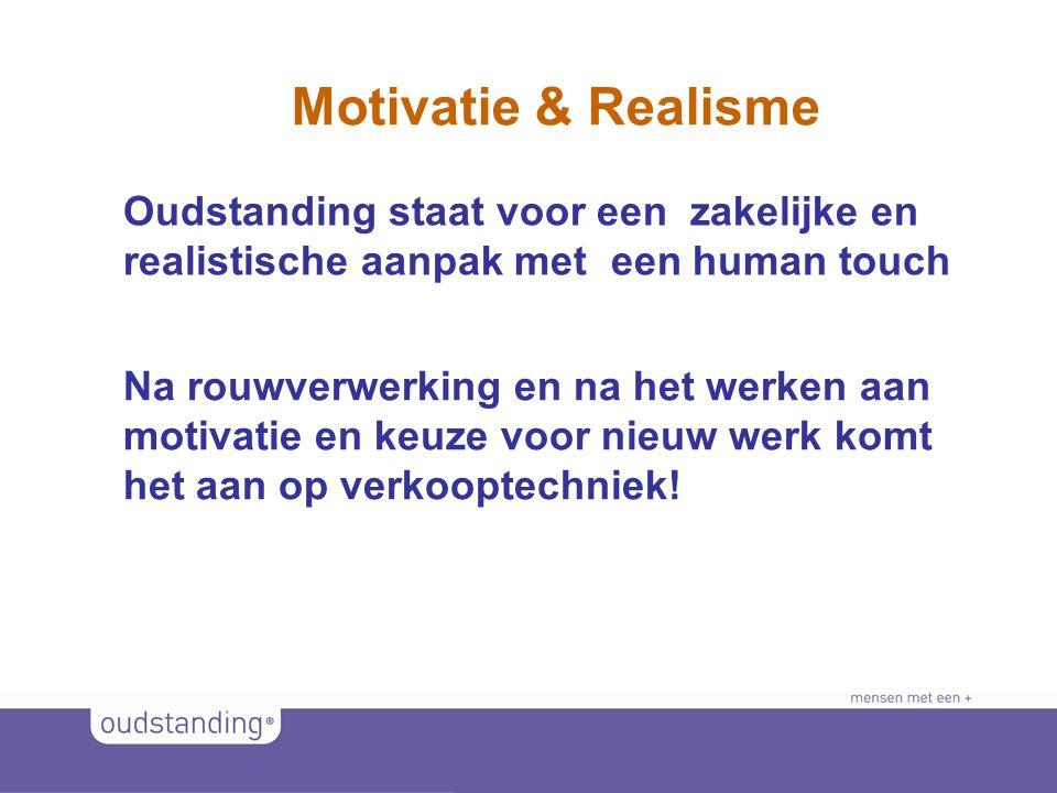 Motivatie & Realisme Oudstanding staat voor een zakelijke en realistische aanpak met een human touch.