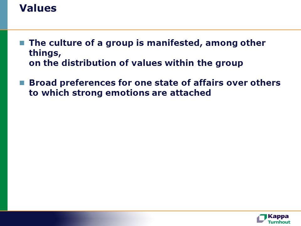Values The culture of a group is manifested, among other things, on the distribution of values within the group.