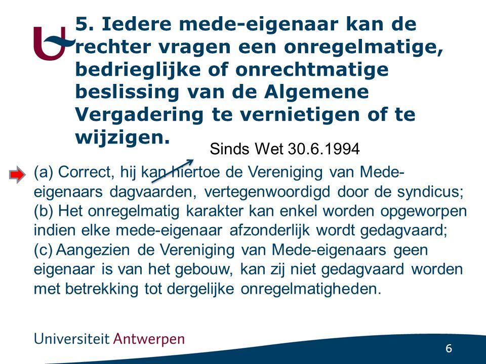 5. Iedere mede-eigenaar kan de rechter vragen een onregelmatige, bedrieglijke of onrechtmatige beslissing van de Algemene Vergadering te vernietigen of te wijzigen.