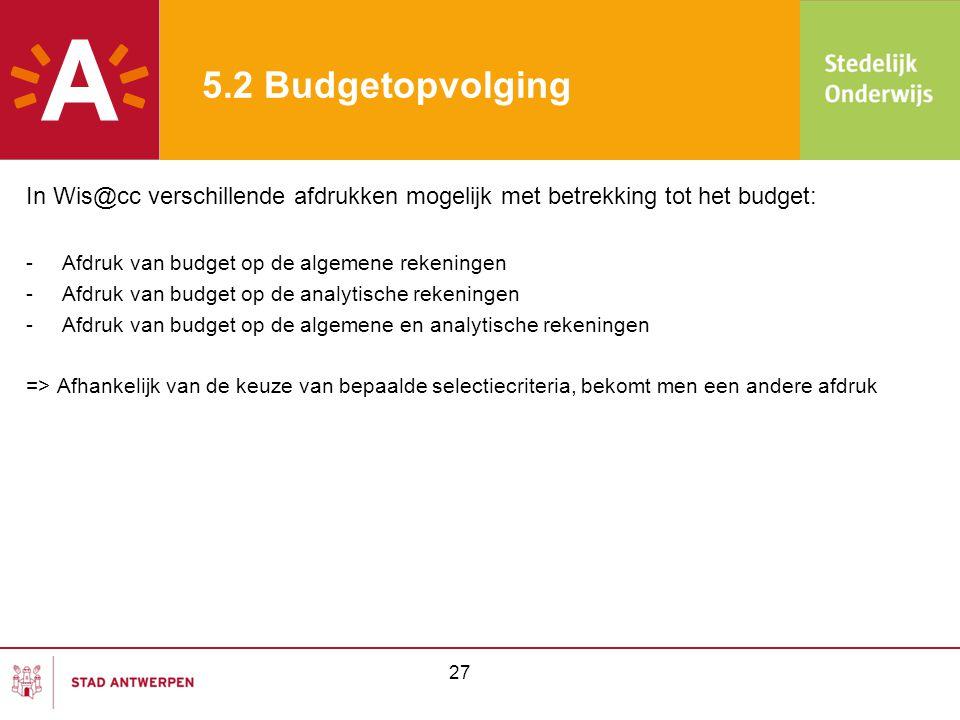 5.2 Budgetopvolging In Wis@cc verschillende afdrukken mogelijk met betrekking tot het budget: Afdruk van budget op de algemene rekeningen.