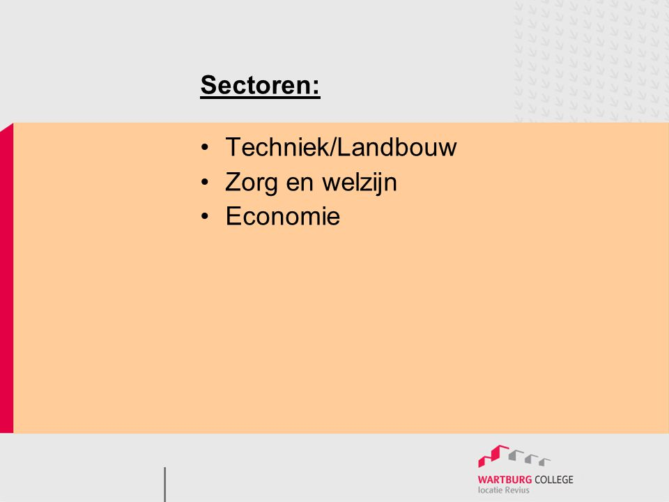 Sectoren: Techniek/Landbouw Zorg en welzijn Economie