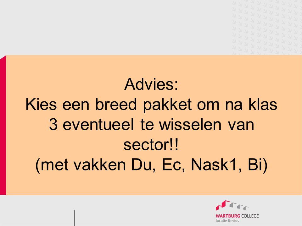 Advies: Kies een breed pakket om na klas 3 eventueel te wisselen van sector!.