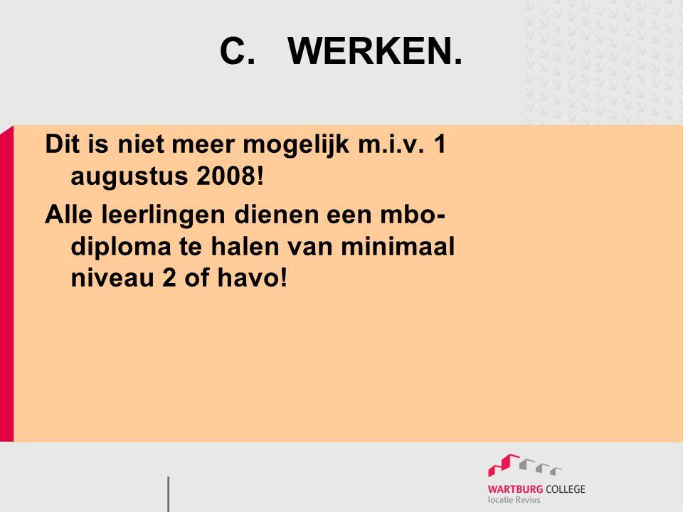 C. WERKEN. Dit is niet meer mogelijk m.i.v. 1 augustus 2008!