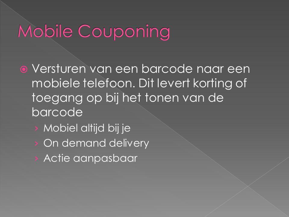 Mobile Couponing Versturen van een barcode naar een mobiele telefoon. Dit levert korting of toegang op bij het tonen van de barcode.