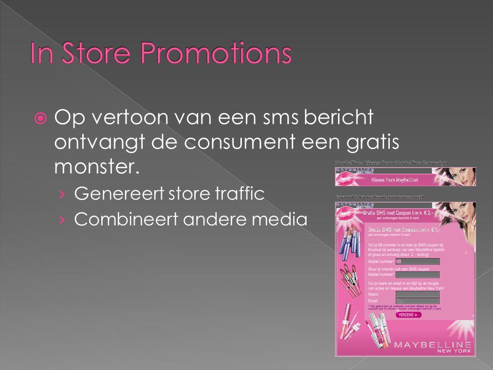 In Store Promotions Op vertoon van een sms bericht ontvangt de consument een gratis monster. Genereert store traffic.