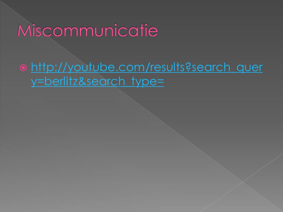 Miscommunicatie http://youtube.com/results search_query=berlitz&search_type=