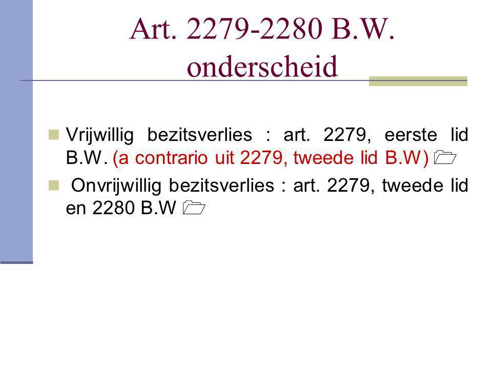 Art. 2279-2280 B.W. onderscheid Vrijwillig bezitsverlies : art. 2279, eerste lid B.W. (a contrario uit 2279, tweede lid B.W) 
