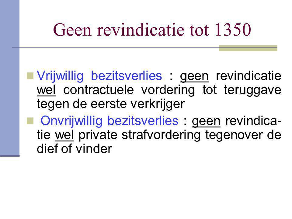 Geen revindicatie tot 1350 Vrijwillig bezitsverlies : geen revindicatie wel contractuele vordering tot teruggave tegen de eerste verkrijger.