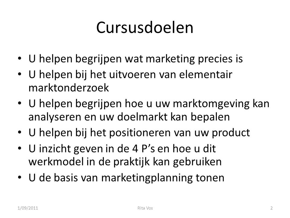 Cursusdoelen U helpen begrijpen wat marketing precies is