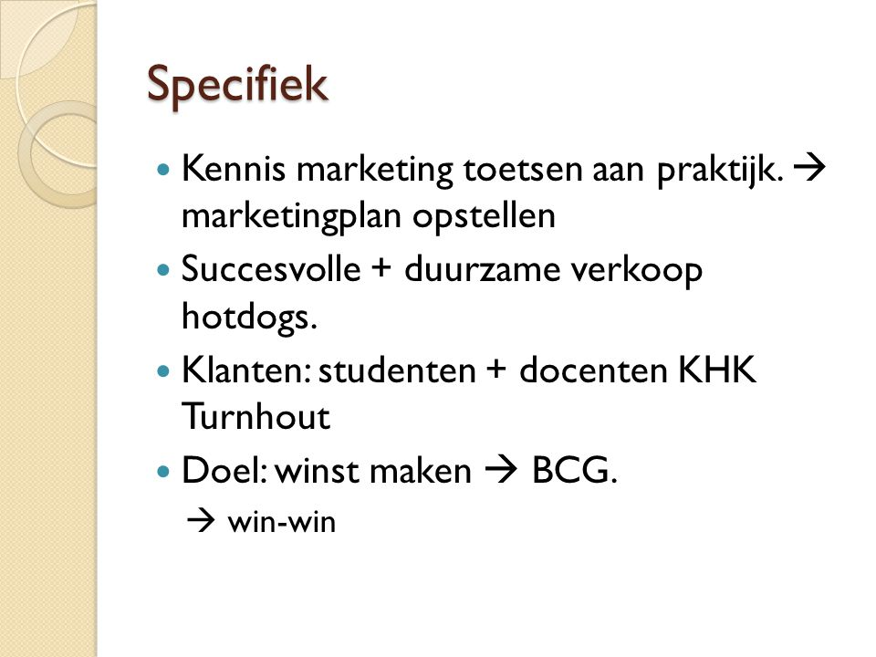 Specifiek Kennis marketing toetsen aan praktijk.  marketingplan opstellen. Succesvolle + duurzame verkoop hotdogs.