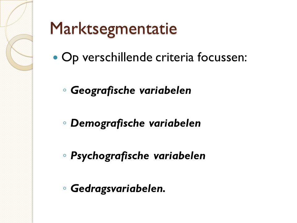 Marktsegmentatie Op verschillende criteria focussen: