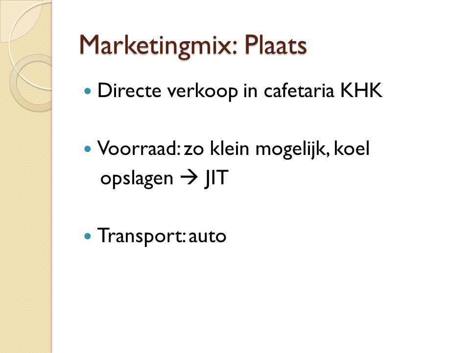 Marketingmix: Plaats Directe verkoop in cafetaria KHK