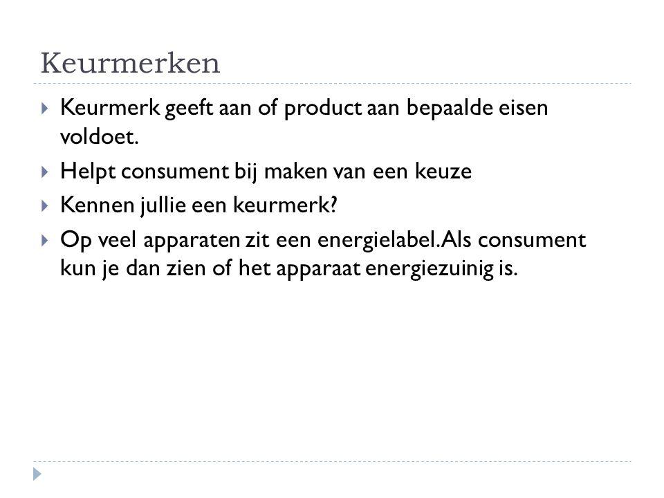 Keurmerken Keurmerk geeft aan of product aan bepaalde eisen voldoet.