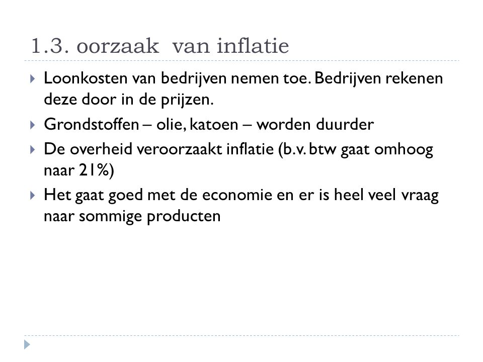 1.3. oorzaak van inflatie Loonkosten van bedrijven nemen toe. Bedrijven rekenen deze door in de prijzen.