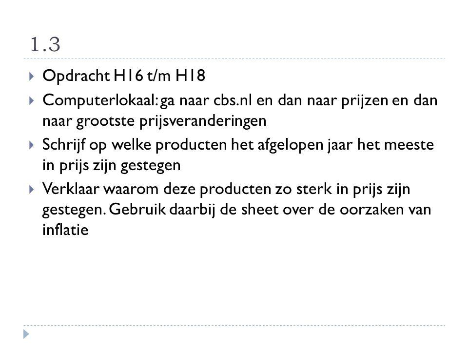 1.3 Opdracht H16 t/m H18. Computerlokaal: ga naar cbs.nl en dan naar prijzen en dan naar grootste prijsveranderingen.