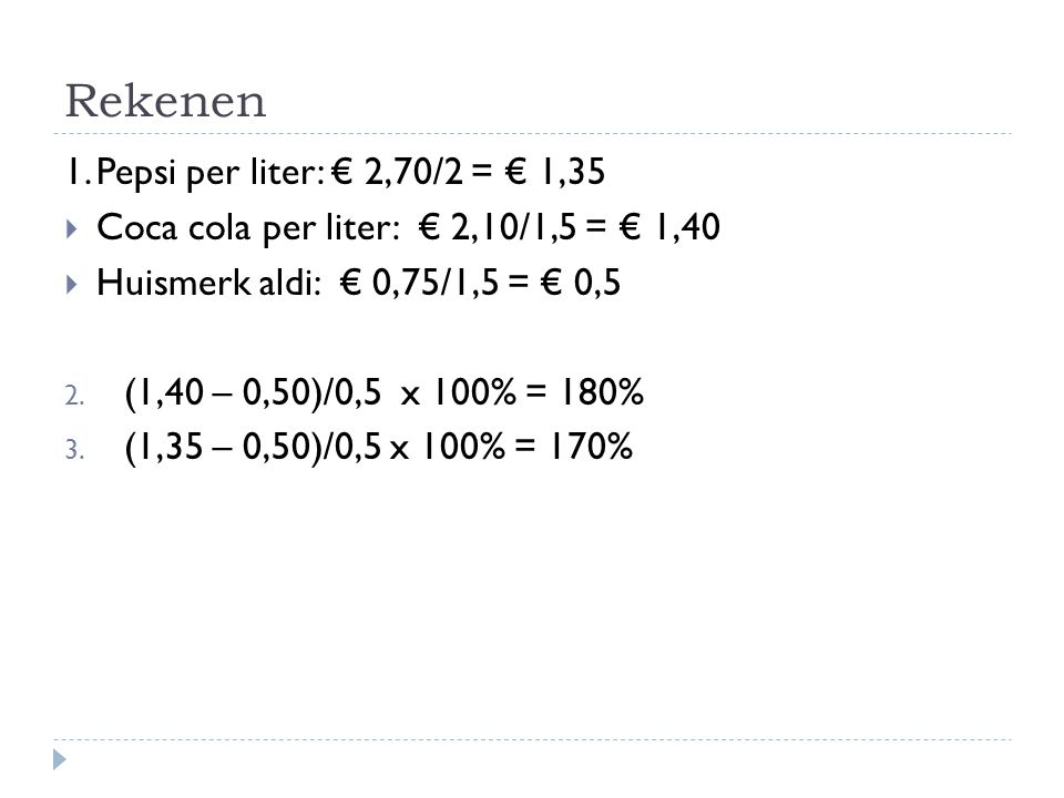 Rekenen 1. Pepsi per liter: € 2,70/2 = € 1,35