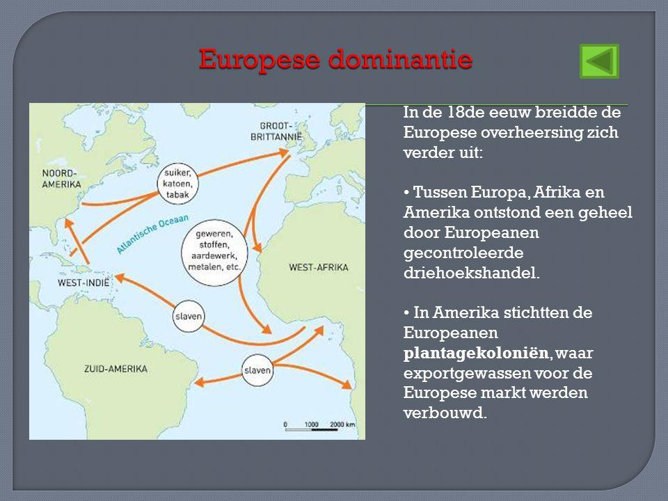 Europese dominantie In de 18de eeuw breidde de Europese overheersing zich verder uit: