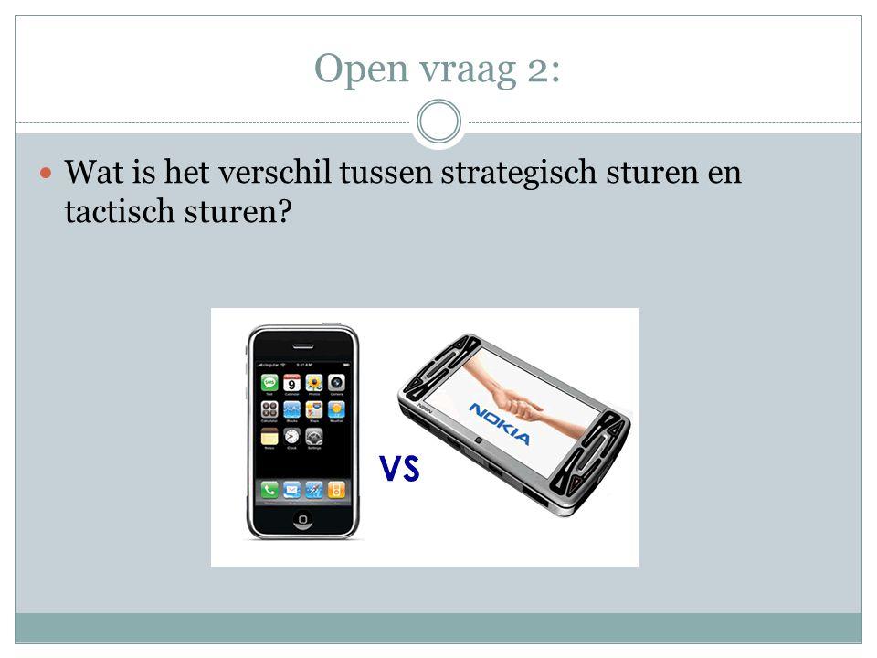 Open vraag 2: Wat is het verschil tussen strategisch sturen en tactisch sturen