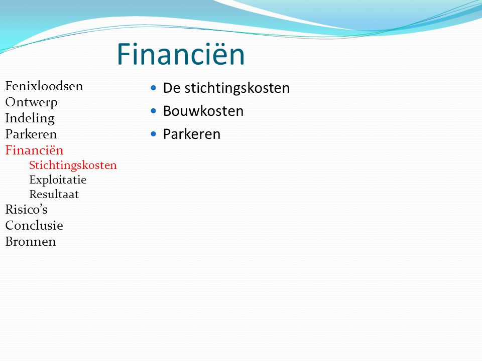 Financiën De stichtingskosten Bouwkosten Parkeren Fenixloodsen Ontwerp