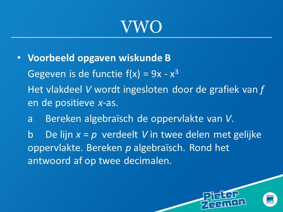 VWO Voorbeeld opgaven wiskunde B Gegeven is de functie f(x) = 9x - x3
