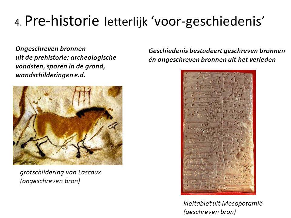 4. Pre-historie letterlijk 'voor-geschiedenis'