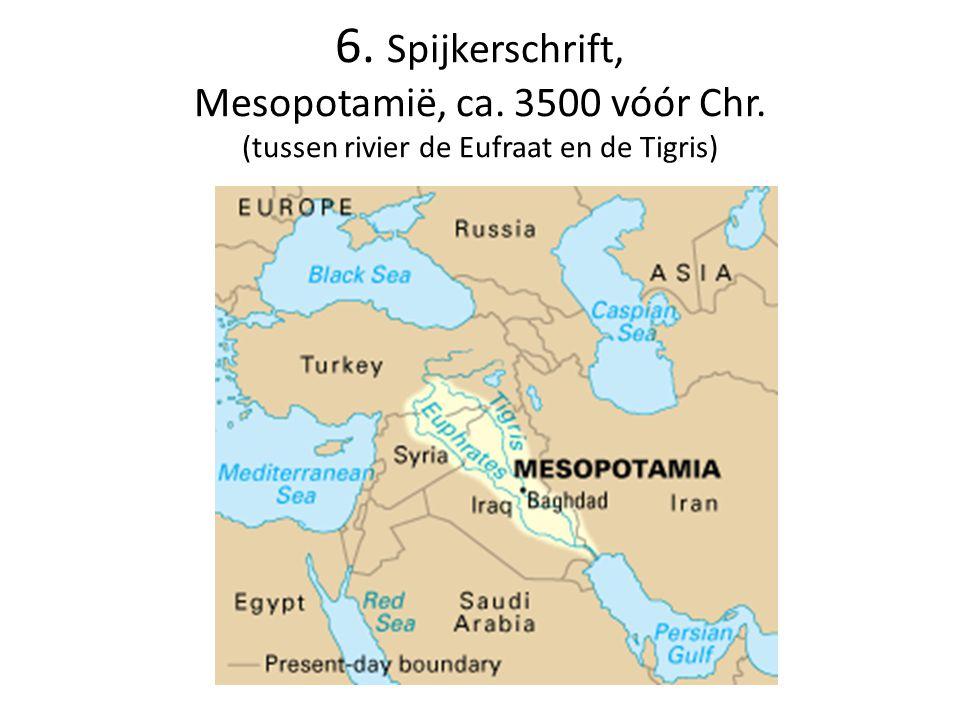 6. Spijkerschrift, Mesopotamië, ca. 3500 vóór Chr