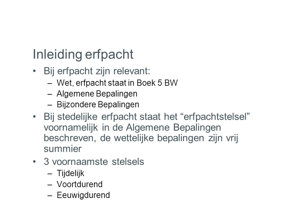 Inleiding erfpacht Bij erfpacht zijn relevant:
