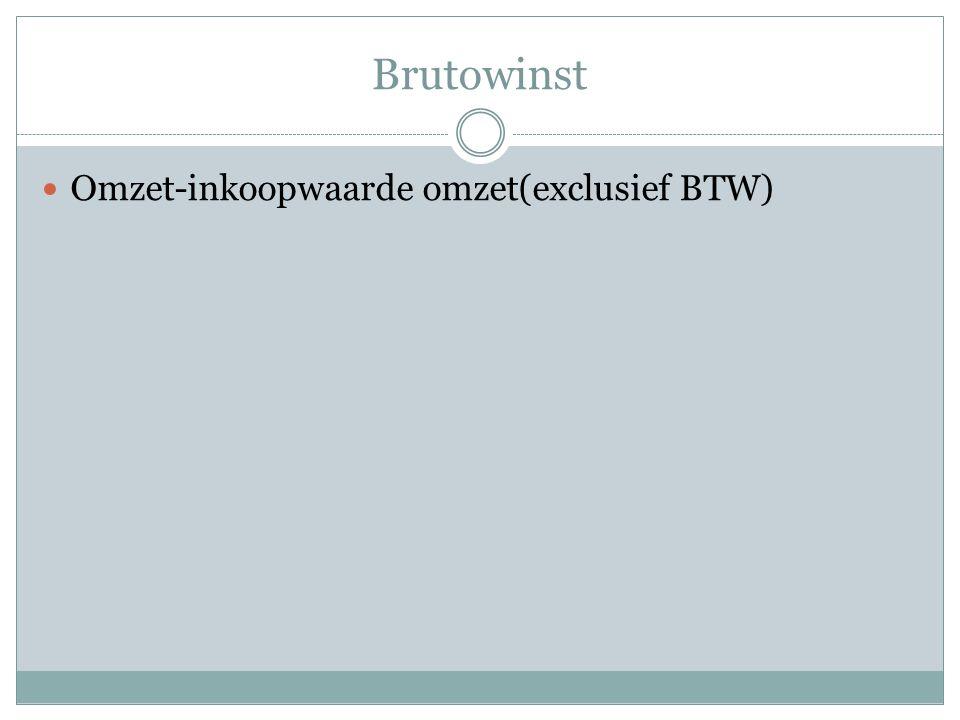 Brutowinst Omzet-inkoopwaarde omzet(exclusief BTW)