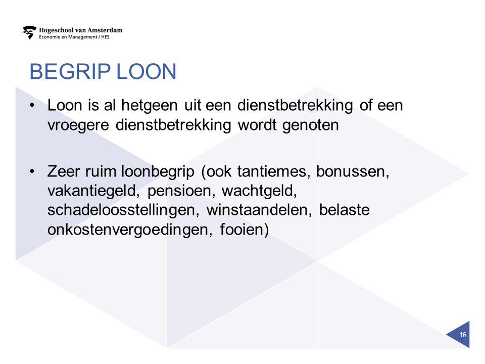 Begrip Loon Loon is al hetgeen uit een dienstbetrekking of een vroegere dienstbetrekking wordt genoten.