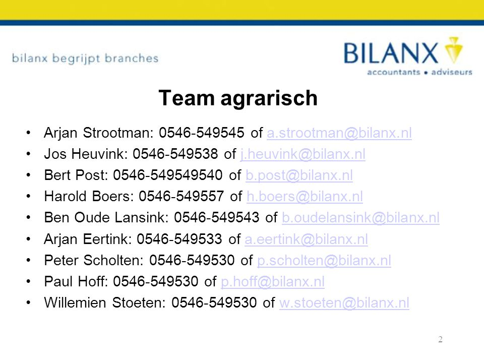 Team agrarisch Arjan Strootman: 0546-549545 of a.strootman@bilanx.nl