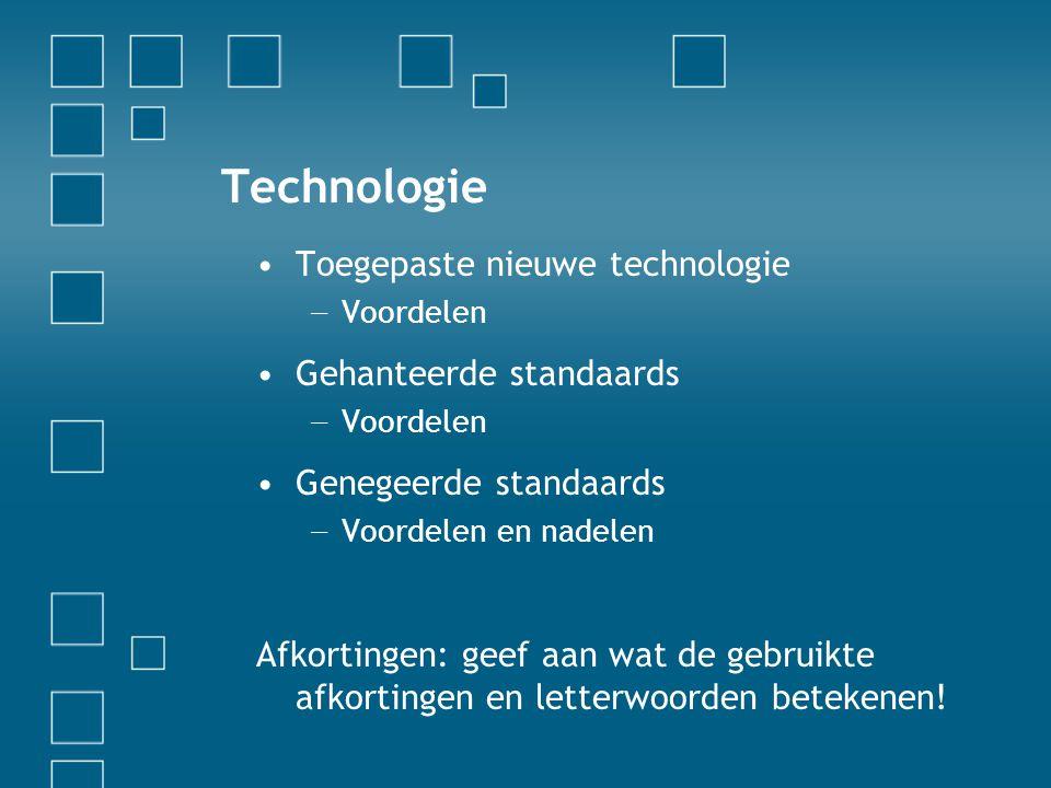 Technologie Toegepaste nieuwe technologie Gehanteerde standaards