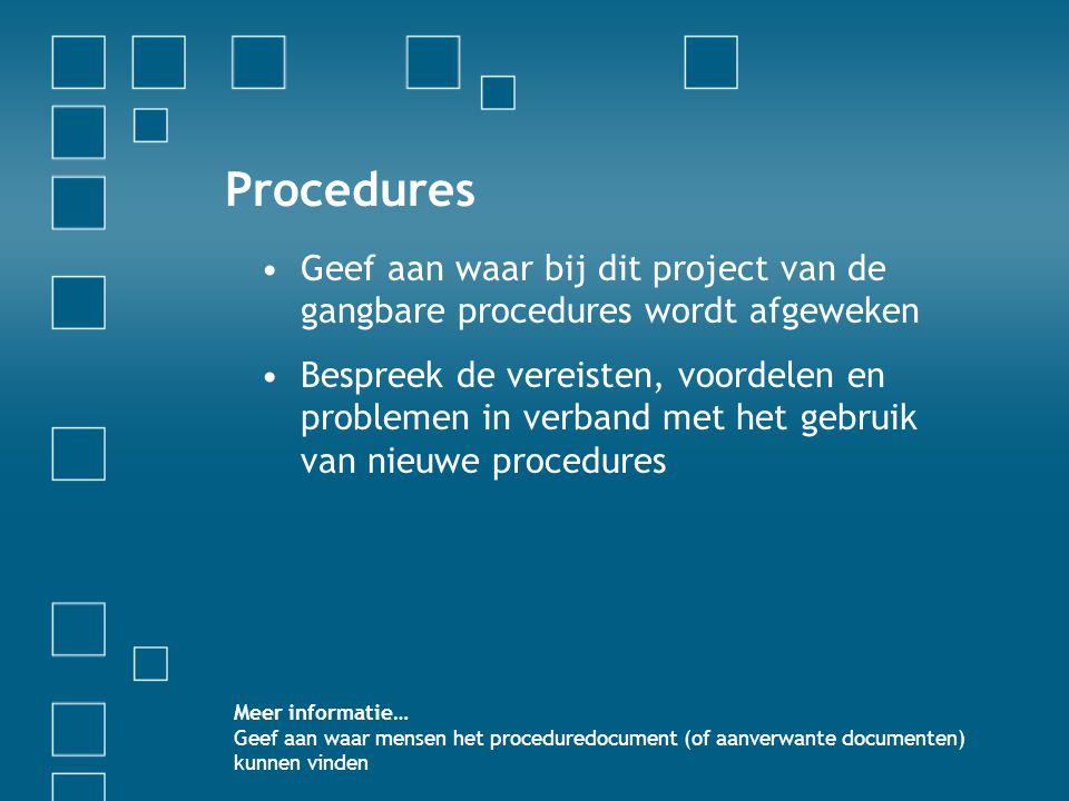 Procedures Geef aan waar bij dit project van de gangbare procedures wordt afgeweken.